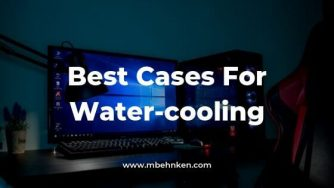 Best Cases For Water-cooling