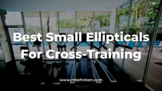 Best Small Ellipticals For Cross-Training
